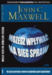 Możesz wpływać na bieg spraw - John C. Maxwell